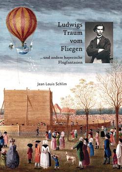 Ludwigs Traum vom Fliegen von Schlim,  Jean Louis