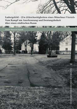 Ludwigsfeld – (Un-)Gleichzeitigkeiten eines Münchner Viertels von Vepřek,  Libuše Hannah