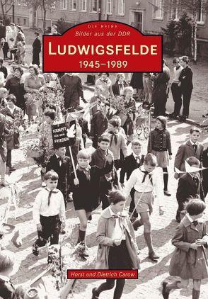 Ludwigsfelde 1945 bis 1989 von Carow,  Dietrich, Carow,  Horst
