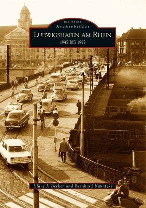Ludwigshafen am Rhein 1945 bis 1975 von Becker,  Klaus J, Kukatzki,  Bernhard