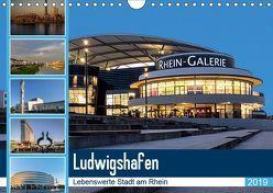 Ludwigshafen – Lebenswerte Stadt am Rhein (Wandkalender 2019 DIN A4 quer)
