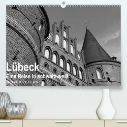 Lübeck – Eine Reise in schwarz-weiß – Oliver Peters (Premium, hochwertiger DIN A2 Wandkalender 2020, Kunstdruck in Hochglanz) von Peters,  Oliver