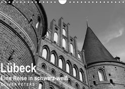 Lübeck – Eine Reise in schwarz-weiß – Oliver Peters (Wandkalender 2018 DIN A4 quer) von Peters,  Oliver