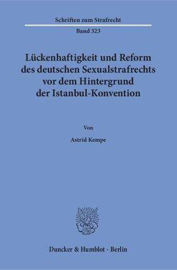 Lückenhaftigkeit und Reform des deutschen Sexualstrafrechts vor dem Hintergrund der Istanbul-Konvention. von Kempe,  Astrid