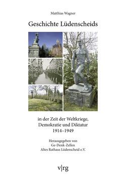 Geschichte Lüdenscheids in der Zeit der Weltkriege, Demokratie und Diktatur 1914-1949 von Wagner,  Matthias