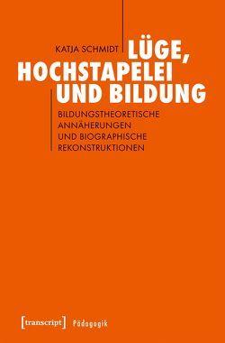 Lüge, Hochstapelei und Bildung von Schmidt,  Katja