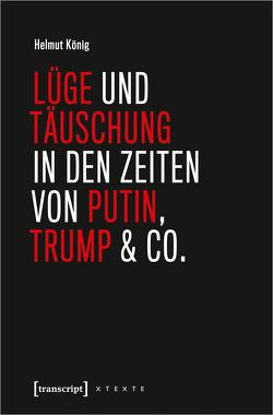 Lüge und Täuschung in den Zeiten von Putin, Trump & Co. von König,  Helmut