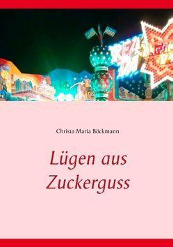 Lügen aus Zuckerguss von Böckmann,  Christa Maria
