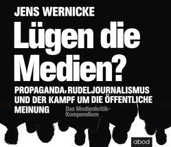 Lügen die Medien? von Wernicke,  Jens, Zwingmann,  Patrick