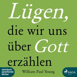 Lügen, die wir uns über Gott erzählen von Breitfeld,  Thorsten, Young,  William Paul