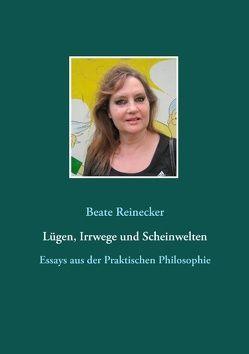 Lügen, Irrwege und Scheinwelten von Reinecker,  Beate