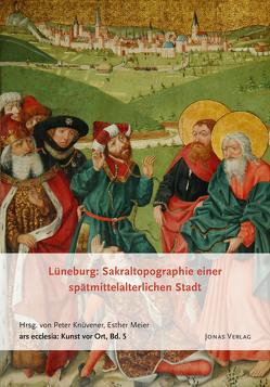Lüneburg: Sakraltopographie einer spätmittelalterlichen Stadt von Knüvener,  Peter, Meier,  Esther