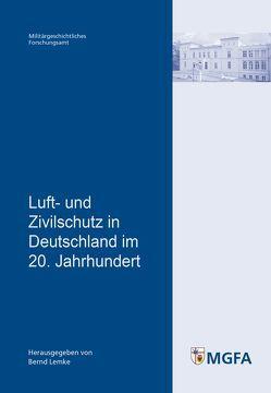 Luft- und Zivilschutz in Deutschland im 20. Jahrhundert von Lemke,  Bernd