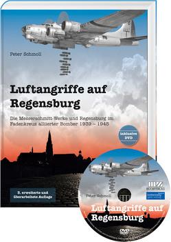 Luftangriffe auf Regensburg – Die Messerschmitt-Werke und Regensburg im Fadenkreuz alliierter Bomber 1939 – 1945 von Schmoll,  Peter