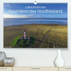 Luftaufnahmen – Faszinierendes Nordfriesland (Premium, hochwertiger DIN A2 Wandkalender 2020, Kunstdruck in Hochglanz) von de Haan,  Tobias