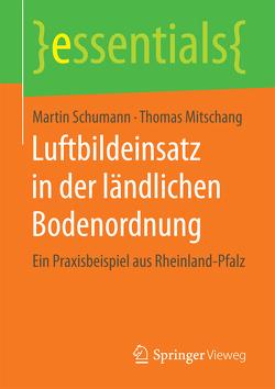 Luftbildeinsatz in der ländlichen Bodenordnung von Mitschang,  Thomas, Schumann,  Martin