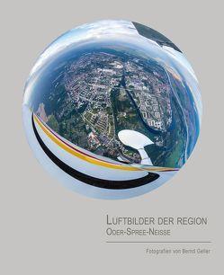 Luftbilder der Region Oder-Spree-Neiße von Bernd Geller von Geller,  Bernd