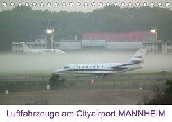 Luftfahrzeuge am Cityairport MANNHEIM (Tischkalender 2019 DIN A5 quer) von Melchert,  Michael