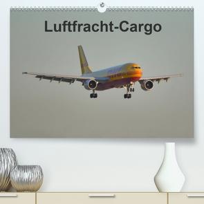 Luftfracht-Cargo (Premium, hochwertiger DIN A2 Wandkalender 2021, Kunstdruck in Hochglanz) von Heilscher,  Thomas