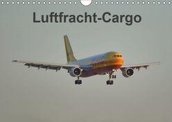 Luftfracht-Cargo (Wandkalender 2019 DIN A4 quer)