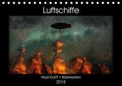 Luftschiffe über fremden Landschaften (Tischkalender 2018 DIN A5 quer) von Krafft,  Vladi