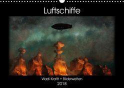 Luftschiffe über fremden Landschaften (Wandkalender 2018 DIN A3 quer) von Krafft,  Vladi