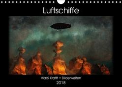 Luftschiffe über fremden Landschaften (Wandkalender 2018 DIN A4 quer) von Krafft,  Vladi