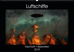 Luftschiffe über fremden Landschaften (Wandkalender 2019 DIN A2 quer) von Krafft,  Vladi