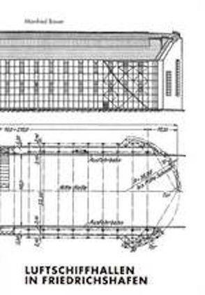 Luftschiffhallen in Friedrichshafen von Bauer,  Manfred, Meighörner,  Wolfgang
