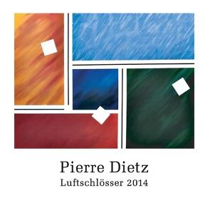 Luftschlösser 2014 von Dietz,  Pierre