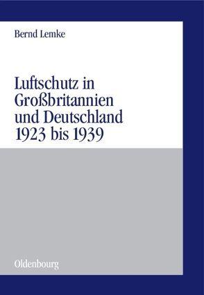 Luftschutz in Großbritannien und Deutschland 1923 bis 1939 von Lemke,  Bernd