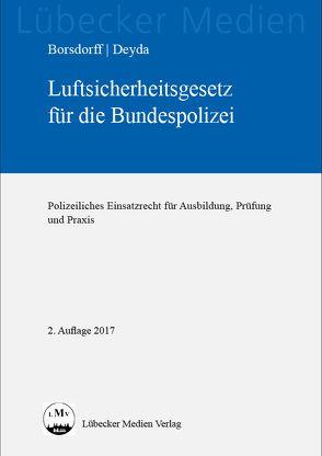 Luftsicherheitsgesetz für die Bundespolizei von Borsdorff,  Anke, Deyda,  Christian