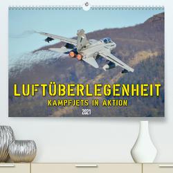 Luftüberlegenheit – Kampfjets in Aktion (Premium, hochwertiger DIN A2 Wandkalender 2021, Kunstdruck in Hochglanz) von Wenk,  Marcel