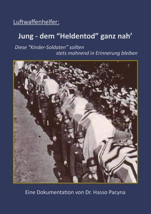 """Luftwaffenhelfer: Jung – dem """"Heldentod"""" ganz nah' von Pacyna,  Hasso"""