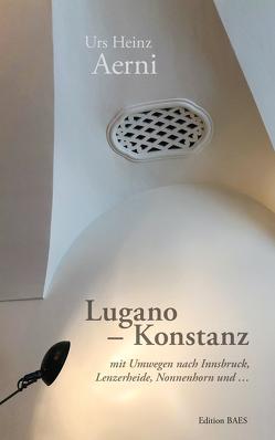 Lugano – Konstanz von Aerni,  Urs Heinz