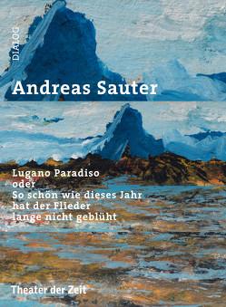 Lugano Paradiso oder So schön wie dieses Jahr hat der Flieder lange nicht geblüht von Sauter,  Andreas