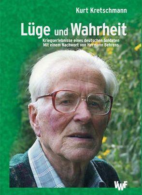 Lüge und Wahrheit – Kriegserlebnisse eines deutschen Soldaten von Behrens,  Hermann, Kretschmann,  Kurt