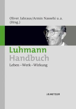 Luhmann-Handbuch von Grizelj,  Mario, Jahraus,  Oliver, Kirchmeier,  Christian, Müller,  Julian, Nassehi,  Armin, Saake,  Irmhild