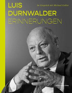 Luis Durnwalder. Erinnerungen von Durnwalder,  Luis, Gehler,  Michael