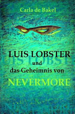 Luis Lobster und das Geheimnis von Nevermore von von allwörden,  sabrina