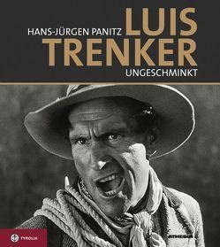 Luis Trenker – ungeschminkt von Panitz,  Hans J