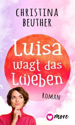 Luisa wagt das L(i)eben von Beuther,  Christina