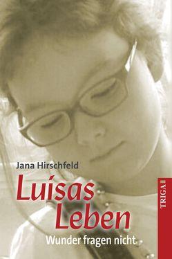 Luisas Leben von Hirschfeld,  Jana