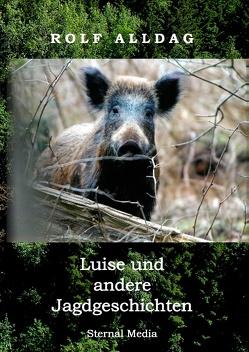 Luise und andere Jagdgeschichten von Alldag,  Rolf