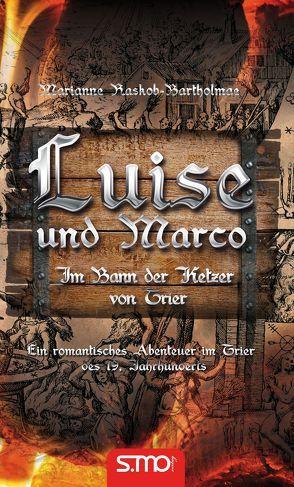 Luise und Marco – Im Bann der Ketzer von Trier von Raskob-Bartholmae,  Marianne