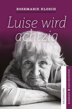 Luise wird achtzig von Rosemarie,  Klosch