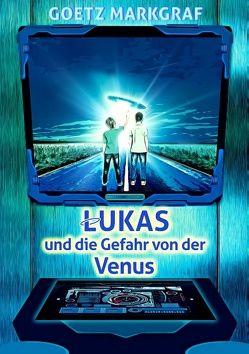 Lukas und die Gefahr von der Venus von Markgraf,  Goetz