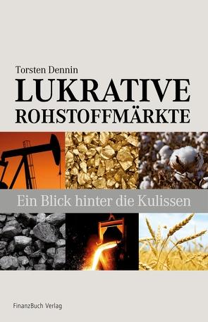 Lukrative Rohstoffmärkte von Dennin,  Dr. Torsten