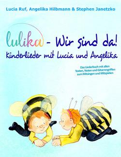 LULIKA: Wir sind da – Kinderlieder mit Lucia und Angelika von Hilbmann,  Angelika, Janetzko,  Stephen, Ruf,  Lucia