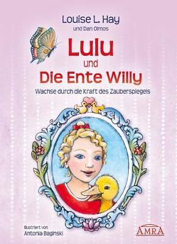 Lulu und die Ente Willy. Wachse durch die Kraft des Zauberspiegels von Baginski,  Antonia, Hay,  Louise L